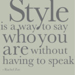 "We simply want to inspire you. ""Style Is A Way To Say Who You Are Without Having To Speak"" Design By Katherine Raj"