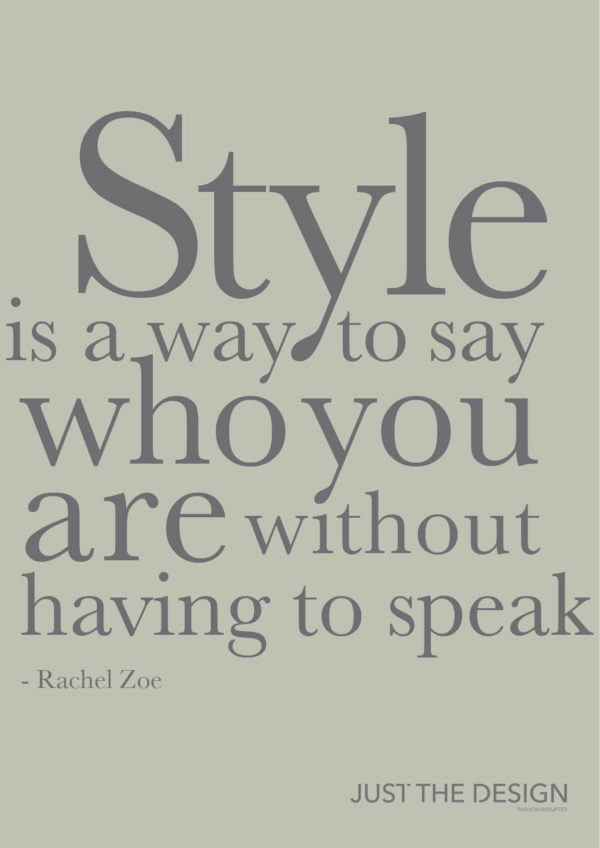 """Style Is A Way To Say Who You Are Without Having To Speak"", Design By Katherine Raj"